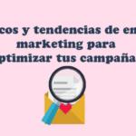 Tendencias de email marketing para optimizar tus campañas